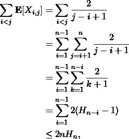\begin{align*}\sum_{i < j} \EX[X_{i, j}] &= \sum_{i < j} \frac{2}{j - i + 1} \\&= \sum_{i = 1}^{n - 1} \sum_{j = i + 1}^{n} \frac{2}{j - i + 1} \\&= \sum_{i = 1}^{n - 1} \sum_{k = 1}^{n - i} \frac{2}{k + 1} \\&= \sum_{i = 1}^{n - 1} 2(H_{n - i} - 1) \\&\le 2nH_n,\end{align*}